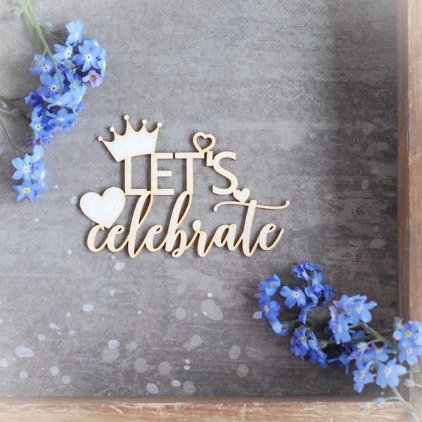 let's celebrate with crown and hearts decorative laser cut chipboard