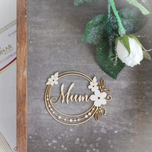 Mum decorative laser cut chipboard with flowers and leaves
