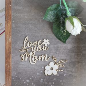 love you mom decorative laser cut chipboard and flower set