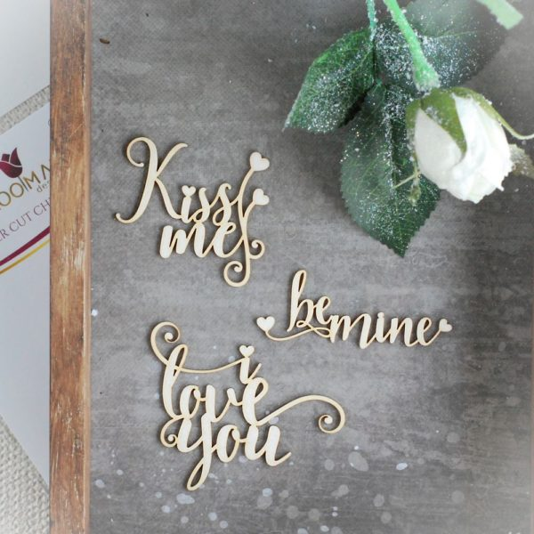 decorative laser cut chipboard words kiss me , be mine and I love you